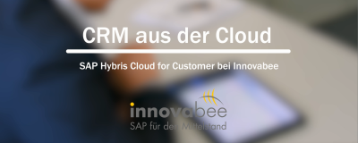 CRM aus der Cloud: SAP Hybris Cloud for Customer bei Innovabee